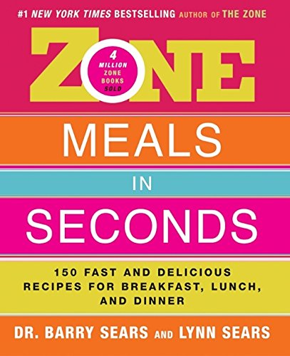 Zone Meals in Seconds: 150 Fast and Delicious Recipes for...
