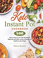 Keto Instant Pot Cookbook: 800 Quick, Easy & Low-Carb Recipes for Beginners and Keto Lovers to Boost Your Health & Lose Weight