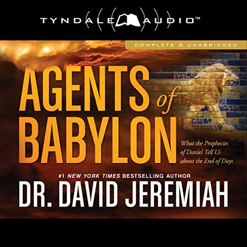 Agents of Babylon     What the Prophecies of Daniel Tell Us About the End of Days              By:                                                                                                                                 David Jeremiah                               Narrated by:                                                                                                                                 Todd Busteed                      Length: 10 hrs and 43 mins     109 ratings     Overall 4.8