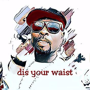 Dis your waist.