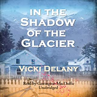 In the Shadow of the Glacier                   Written by:                                                                                                                                 Vicki Delany                               Narrated by:                                                                                                                                 Carrington Macduffie                      Length: 9 hrs and 50 mins     1 rating     Overall 5.0