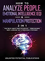 How To Analyze People, Emotional Intelligence (EQ) & Manipulation Protection (2 in 1): The Truth About Dark Psychology + Speed Reading, Body Language, NLP & Persuasion Strategies