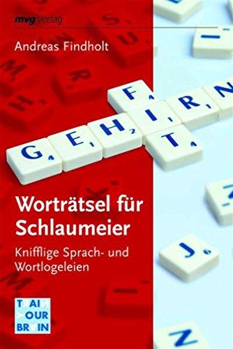 Worträtsel für Schlaumeier: Knifflige Sprach- und Wortlogeleien (Train your brain)