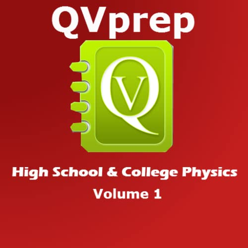 QVprep High School and College Physics Volume 1 : Learn Test Review Physics concepts for Grade 11 12 and college, AP advanced placement SAT Subject test exam preparation