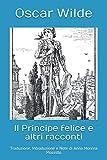 il principe felice e altri racconti: traduzione, introduzione e note di anna morena mozzillo
