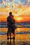Antes de que anochezca: Novela negra, romántica y psicológica.