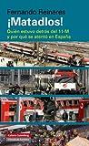 ¡Matadlos!: Quién estuvo detrás del 11-M y por qué se atentó en España (Ensayo)