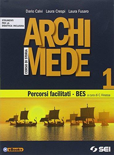 Archimede. Corso di storia. Percorsi facilitati. BES. Per le Scuole superiori (Vol. 1)