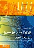 Jazz in der DDR und Polen: Geschichte eines transatlantischen Transfers (Jazz under State Socialism 3)