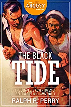 The Black Tide  The Complete Adventures of Bellow Bill Williams Volume 1  The Argosy Library