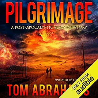 Pilgrimage     A Post-Apocalyptic Survival Story              By:                                                                                                                                 Tom Abrahams                               Narrated by:                                                                                                                                 Kevin Pierce                      Length: 9 hrs and 5 mins     305 ratings     Overall 4.4