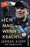 'Ich mag, wenn's kracht.': Jürgen Klopp. Die Biographie