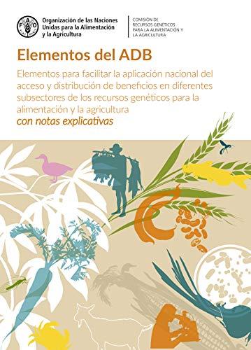 Elementos del ADB: Elementos para facilitar la aplicación nacional del acceso y distribución de beneficios en diferentes subsectores de los recursos genéticos para la alimentación y la agricultura