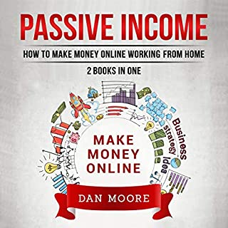 Passive Income: How to Make Money Online Working from Home: 2 Books in One cover art