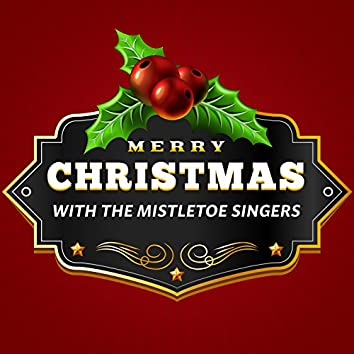 Merry Christmas with the Mistletoe Singers