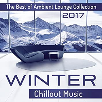 Winter Chillout Music: The Best of Ambient Lounge Collection 2017