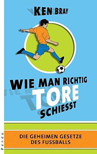 Wie man richtig Tore schießt: Die geheimen Gesetze des Fußball
