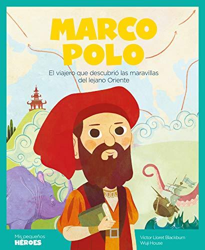 Marco Polo: El viajero que descubrió las maravillas del lejano Oriente: 2 (Mis pequeños héroes)