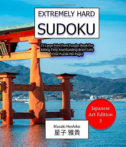Extremely Hard Sudoku (Japanese Art Edition 3): 75 Large Print Font Puzzles Book For Killing Time And Building Brain Cells (One Puzzle Per Page)
