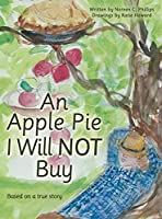 An Apple Pie I Will Not Buy: Based on a True Story