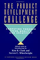 The Product Development Challenge: Competing Through Speed, Quality, and Creativity (A Harvard Business Review Book)