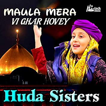 Maula Mera Vi Ghar Hovey