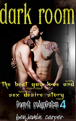 Dark Room The Best Gay Love And Sex Desire Story Hot Nights Book