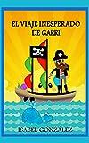 El viaje inesperado de Garri. Cuento 1º: Novela juvenil de aventuras y fantasía con autoayuda. De 9 a 16 años. (Colección Las Aventuras de Garri)