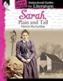 Sarah, Plain and Tall: An Instructional Guide for Literature - Novel Study Guide for Elementary School Literature with Close Reading and Writing Activities (Great Works Classroom Resource)