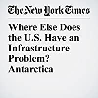Where Else Does the U.S. Have an Infrastructure Problem? Antarctica's image