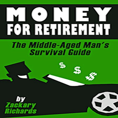 Money for Retirement: The Middle-Aged Man's Survival Guide audiobook cover art