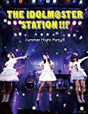 THE IDOLM@STER STATION!!! Summer Night Party!!!(BD2枚+CD) [Blu-ray]
