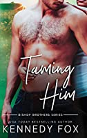 Taming Him (Bishop Brothers)
