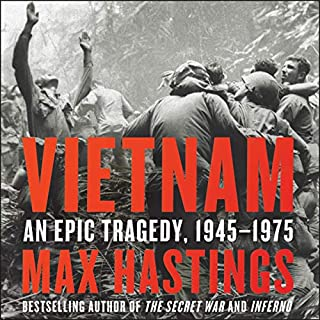 Vietnam     An Epic Tragedy, 1945-1975              By:                                                                                                                                 Max Hastings                               Narrated by:                                                                                                                                 Max Hastings                      Length: 32 hrs and 55 mins     347 ratings     Overall 4.8