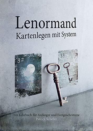 Lenormand Kartenlegen mit System: Ein Lehrbuch für Anfänger und Fortgeschrittene
