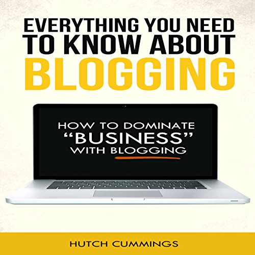 Everything You Need to Know About Blogging audiobook cover art