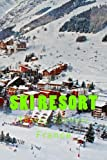 Ski Resort: France : Travel Journal 150 Lined Pages