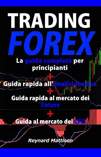 TRADING FOREX: Trading online per principianti+Analisi tecnica+Future+CFD, investire nel mercato forex, guadagnare online, investimenti, investire, marketing, money management, finanza, azioni