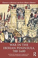 War in the Iberian Peninsula, 700–1600 (Themes in Medieval and Early Modern History)
