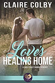 Love's Healing Home: Second Chance at Love, Book 1 (First Street Church 17)