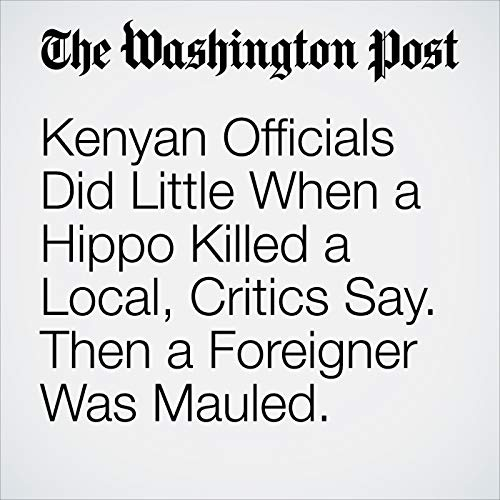 Kenyan Officials Did Little When a Hippo Killed a Local, Critics Say. Then a Foreigner Was Mauled. copertina