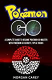 pokémon go: a complete guide to become pokemon go master with pokémon go secrets, tips & tricks (the ultimate game guide, pokemon go game,) (english edition)