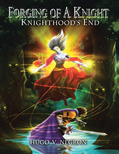 Forging of a Knight: Knighthood's End by [Hugo V. Negron]