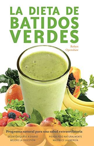 Dieta De Batidos Verdes: El Programa para la Salud Natural Extraordinaria (English Edition) de [Robyn Openshaw]