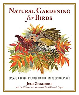 Natural Gardening for Birds: Create a Bird-Friendly Habitat in Your Backyard by [Julie Zickefoose]