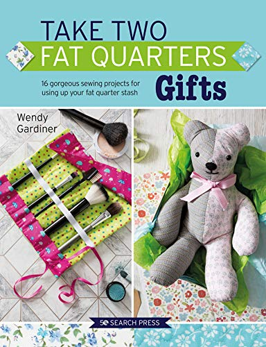 Gardiner, W: Take Two Fat Quarters: Gifts: 16 Gorgeous Sewing Projects for Using Up Your Fat Quarter Stash