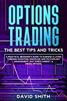 Options Trading: A Pratical Beginner's Guide To Earning A Living Through Investing. Discipline And Psychology Management, Day Forex Market, & Swing Options.