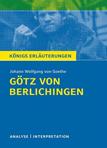 Götz von Berlichingen von Johann Wolfgang von Goethe. Königs Erläuterungen.: Textanalyse und Interpretation mit ausführlicher Inhaltsangabe und Abituraufgaben mit Lösungen