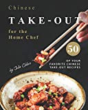 Chinese Take-out for the Home Chef: 50 of Your Favorite Chinese Take-Out Recipes