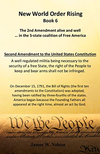 New World Order Rising Book 6: The 2nd Amendment alive and well ...in the 5-state coalition of Free America by [James W. Nelson]